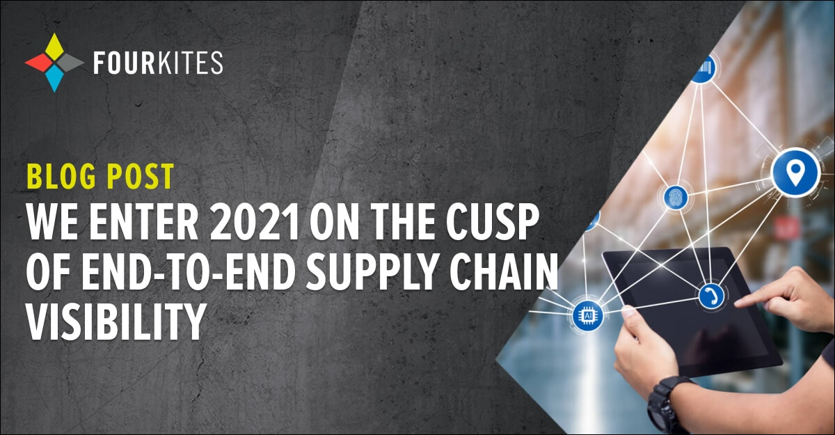 We Enter 2021 On The Cusp Of End-To-End Supply Chain Visibility